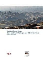 Cairo's Informal Areas Between Urban Challenges and Hidden Potentials